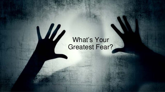 what is your biggest fear