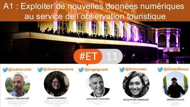 A1 : Exploiter de nouvelles données numériques au service de l'observation touristique @jmgaignard@dublanchet @dianecouron...