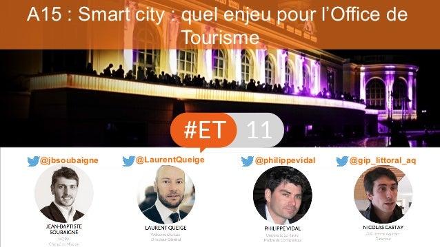 A15 : Smart city : quel enjeu pour l'Office de Tourisme @philippevidal@jbsoubaigne @LaurentQueige @gip_littoral_aq