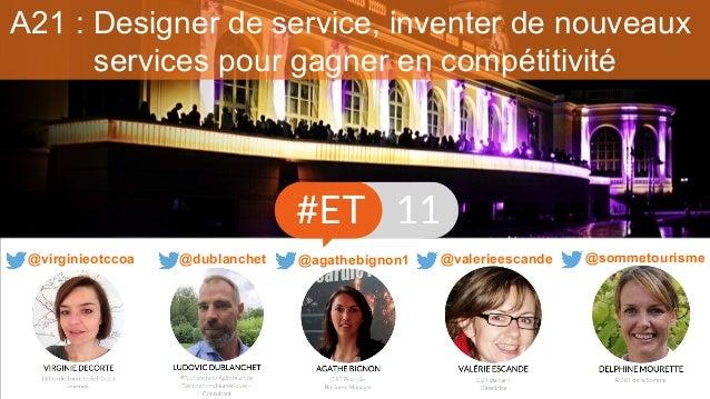 A21 : Designer de service, inventer de nouveaux services pour gagner en compétitivité @valerieescande@dublanchet @sommetou...