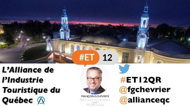 L'Alliance de l'Industrie Touristique du Québec @fgchevrier #ET12QR @allianceqc