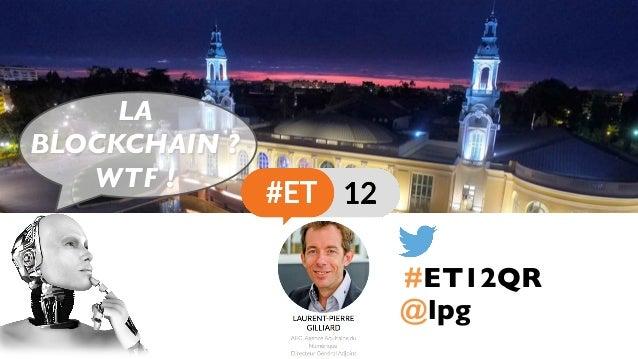 @lpg LA BLOCKCHAIN ? WTF ! #ET12QR