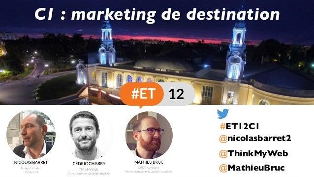 @ThinkMyWeb @nicolasbarret2 C1 : marketing de destination @MathieuBruc #ET12C1