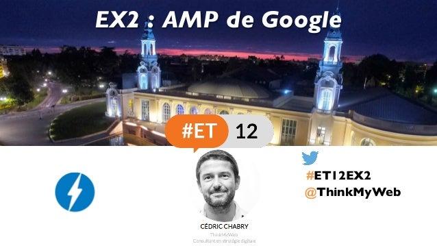 @ThinkMyWeb EX2 : AMP de Google #ET12EX2