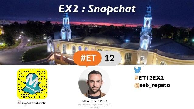 @seb_repeto EX2 : Snapchat #ET12EX2 👻 mydestinationfr