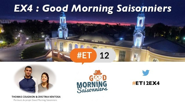 EX4 : Good Morning Saisonniers #ET12EX4 THOMASCOUGNON&CRISTINAVENTOSA Porteurs du projet Good Morning Saisonniers