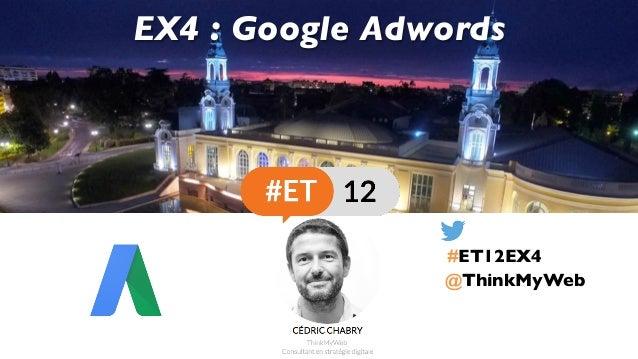 @ThinkMyWeb EX4 : Google Adwords #ET12EX4