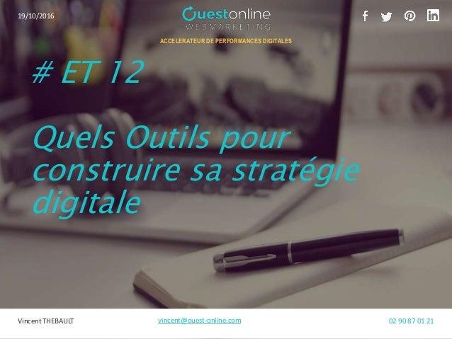 ACCELERATEUR DE PERFORMANCES DIGITALES # ET 12 Quels Outils pour construire sa stratégie digitale Vincent THEBAULT vincent...