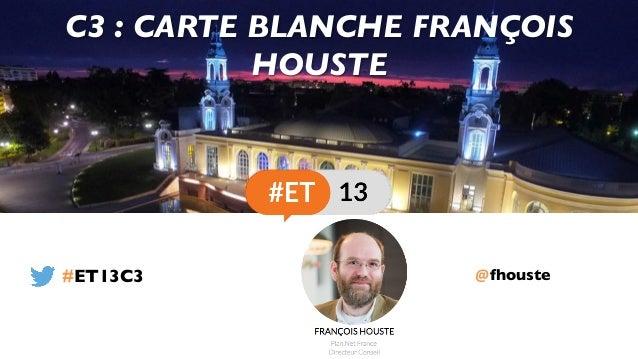 @fhouste C3 : CARTE BLANCHE FRANÇOIS HOUSTE #ET13C3