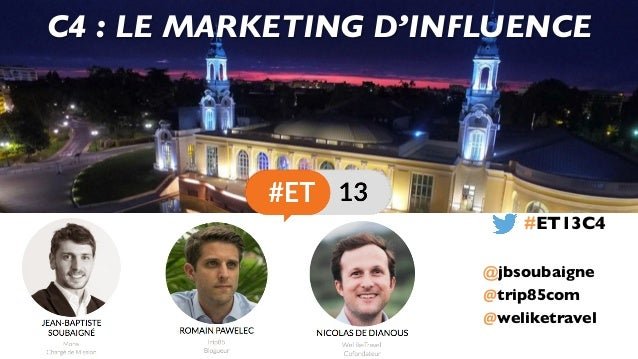@trip85com @weliketravel C4 : LE MARKETING D'INFLUENCE #ET13C4 @jbsoubaigne