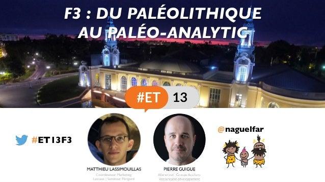 @naguelfar F3 : DU PALÉOLITHIQUE AU PALÉO-ANALYTIC #ET13F3