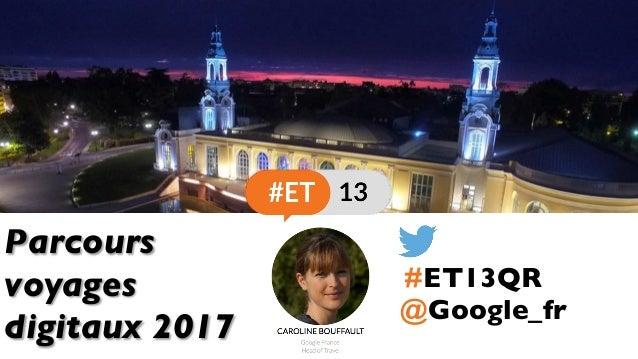 @Google_fr Parcours voyages digitaux 2017 #ET13QR