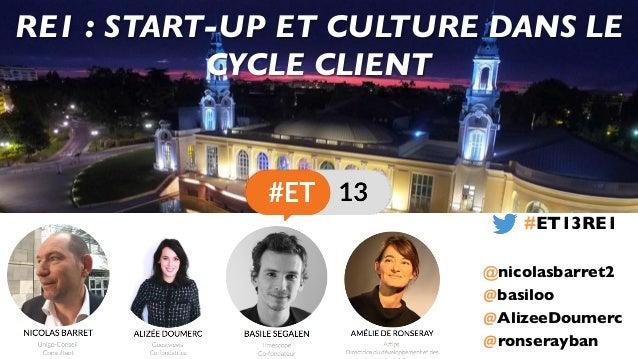 @basiloo @AlizeeDoumerc @ronserayban #ET13RE1 @nicolasbarret2 RE1 : START-UP ET CULTURE DANS LE CYCLE CLIENT