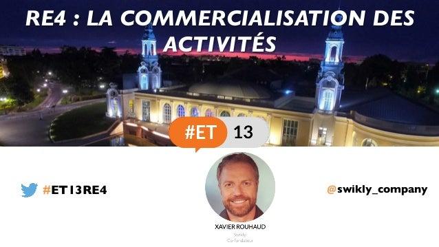@swikly_company RE4 : LA COMMERCIALISATION DES ACTIVITÉS #ET13RE4