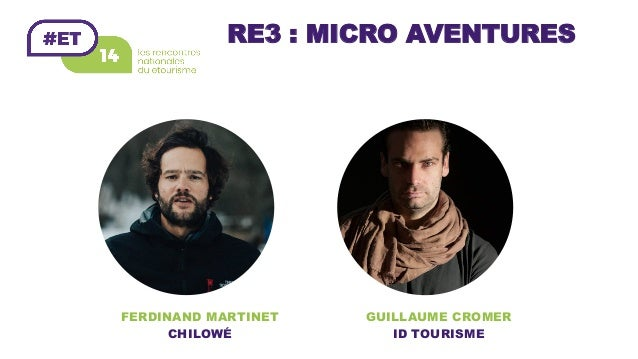 RE3 : MICRO AVENTURES GUILLAUME CROMER ID TOURISME FERDINAND MARTINET CHILOW�