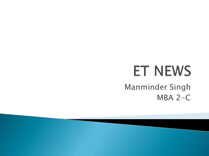 ET NEWS<br />Manminder Singh<br />MBA 2-C<br />