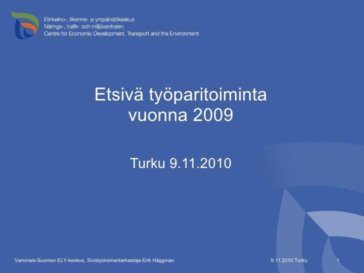 Etsivä työparitoiminta vuonna 2009 <ul><li>Turku 9.11.2010 </li></ul>9.11.2010 Turku Varsinais-Suomen ELY-keskus, Sivistys...