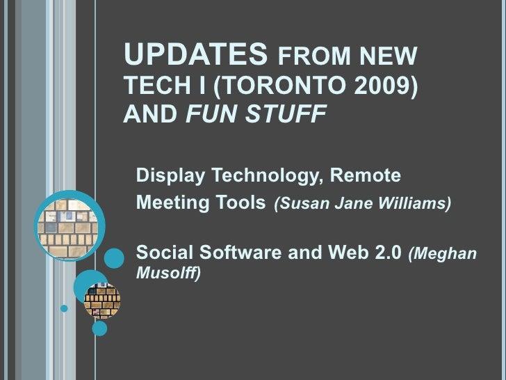 UPDATES  FROM NEW TECH I (TORONTO 2009) AND  FUN STUFF <ul><li>Display Technology, Remote Meeting Tools   (Susan Jane Will...