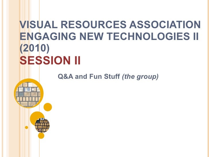 VISUAL RESOURCES ASSOCIATION ENGAGING NEW TECHNOLOGIES II (2010)  SESSION II Q&A and Fun Stuff  (the group)