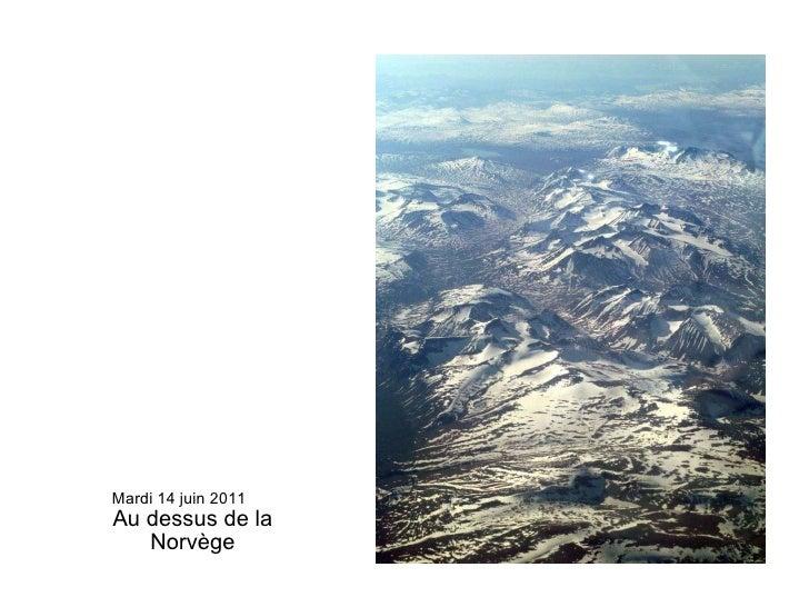 Mardi 14 juin 2011 Au dessus de la Norvège