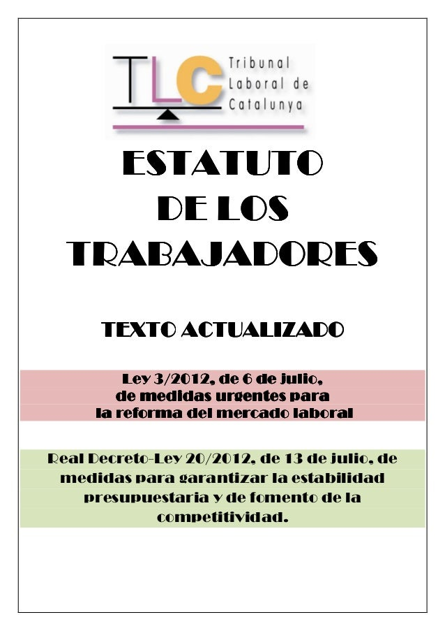 ESTATUTO     DE LOS  TRABAJADORES      TEXTO ACTUALIZADO          Ley 3/2012, de 6 de julio,         de medidas urgentes p...