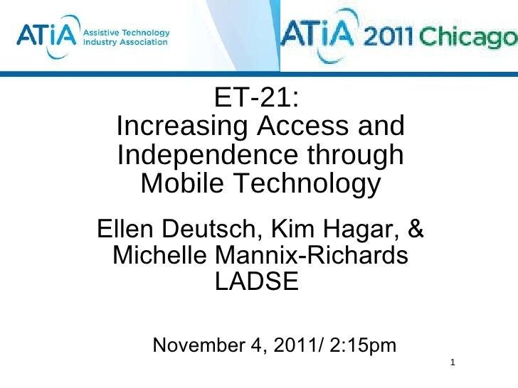 ET-21:  Increasing Access and Independence through Mobile Technology <ul><li>Ellen Deutsch, Kim Hagar, & Michelle Mannix-R...