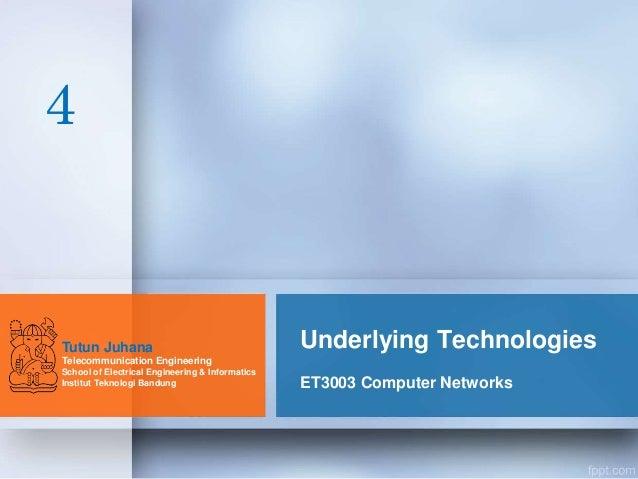 Underlying Technologies  ET3003 Computer Networks  4  Tutun Juhana  Telecommunication Engineering  School of Electrical En...