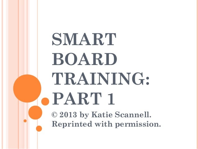 SMART BOARD TRAINING: PART 1 © 2013 by Katie Scannell. Reprinted with permission.