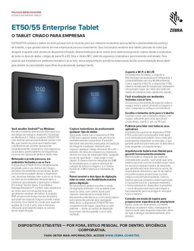 ET50/55 Enterprise Tablet o tablet criado para empresas O ET50/ET55 combina o melhor do estilo pessoal com os recursos par...