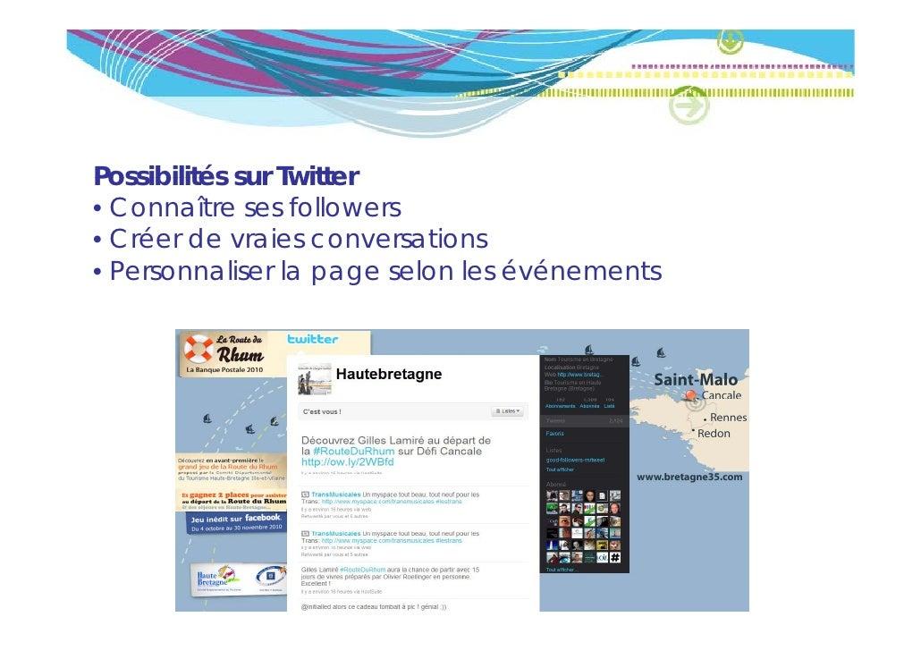 Possibilités sur Twitter• Connaître ses followers• Créer de vraies conversations• Personnaliser la page selon les événements