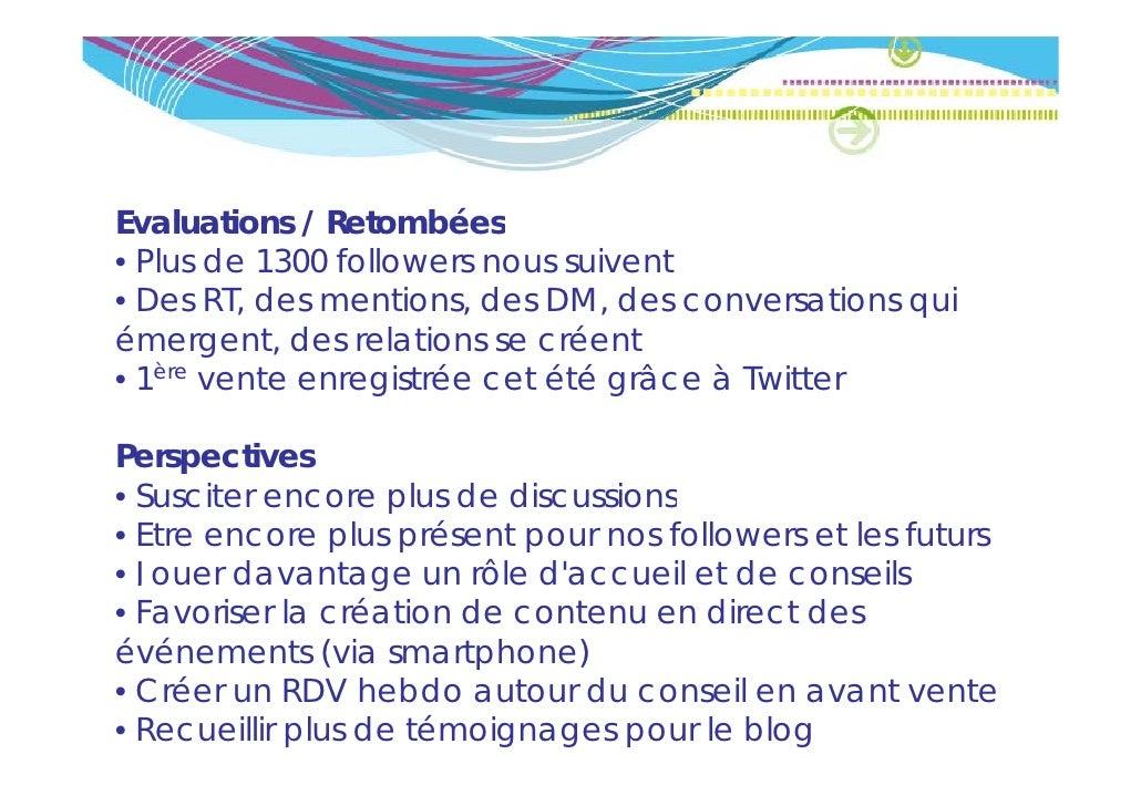 Evaluations / Retombées• Plus de 1300 followers nous suivent• Des RT, des mentions, des DM, des conversations quiémergent,...