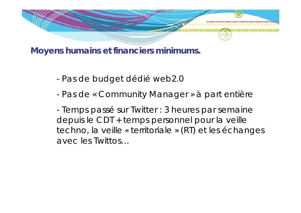 Moyens humains et financiers minimums.     - Pas de budget dédié web2.0                 g     - Pas de « Community Manager...