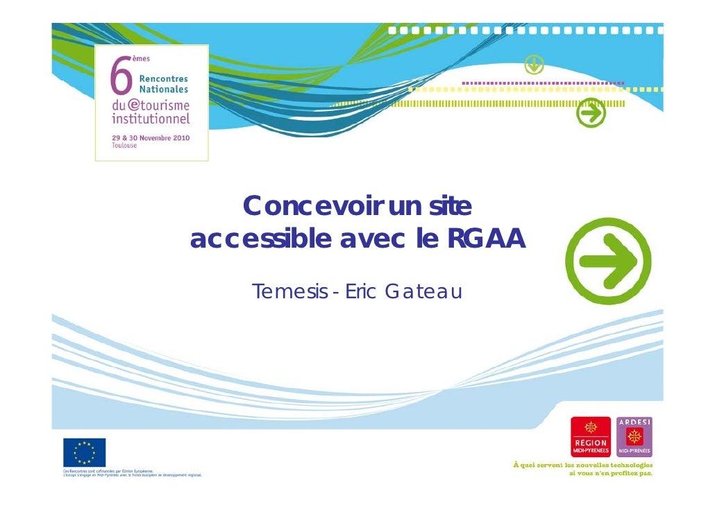 Concevoir un site            i     iaccessible avec le RGAA    Temesis - Eric Gateau