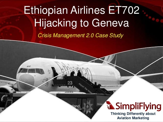 Ethiopian Airlines ET702 Hijacking to Geneva Crisis Management 2.0 Case Study  Thinking Differently about Aviation Marketi...