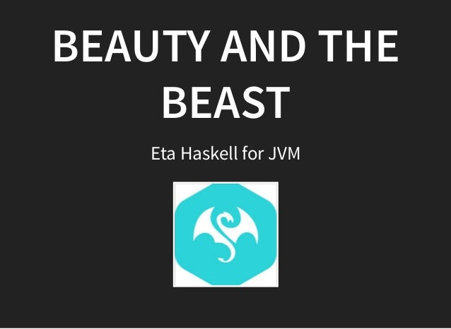 BEAUTY AND THEBEAUTY AND THE BEASTBEAST Eta Haskell for JVM