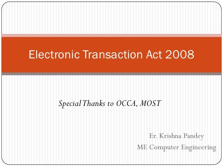 Electronic Transaction Act 2008     Special Thanks to OCCA, MOST                             Er. Krishna Pandey           ...
