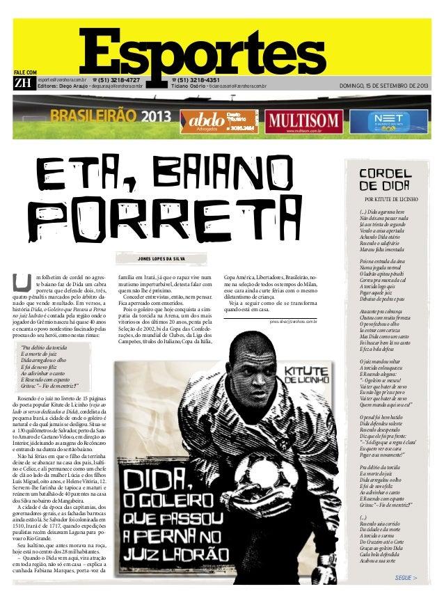 ZH EsportesFALE COM Ticiano Osório - ticiano.osorio@zerohora.com.br ☎ (51) 3218-4351 Editores: Diego Araujo - diego.araujo...