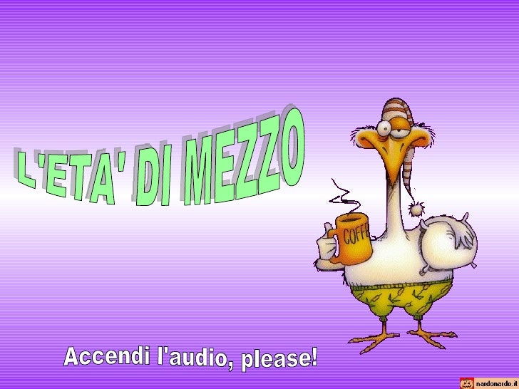 L'ETA' DI MEZZO Accendi l'audio, please!
