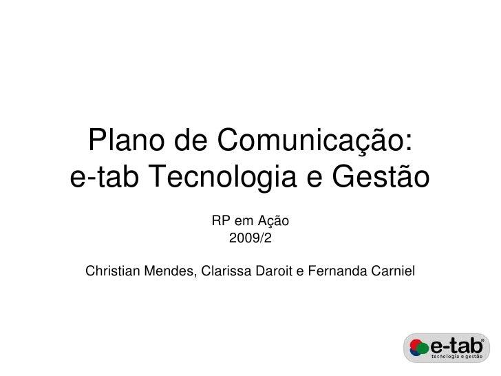Plano de Comunicação: e-tab Tecnologia e Gestão                     RP em Ação                       2009/2   Christian Me...