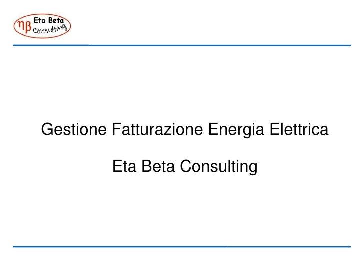 Gestione Fatturazione Energia Elettrica           Eta Beta Consulting