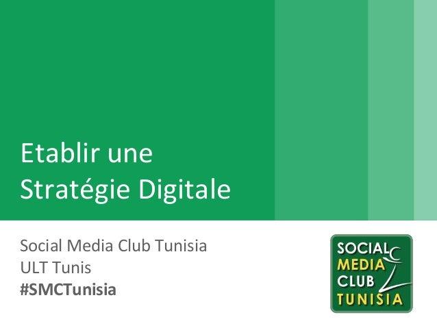 Etablir une Stratégie Digitale Social Media Club Tunisia ULT Tunis #SMCTunisia