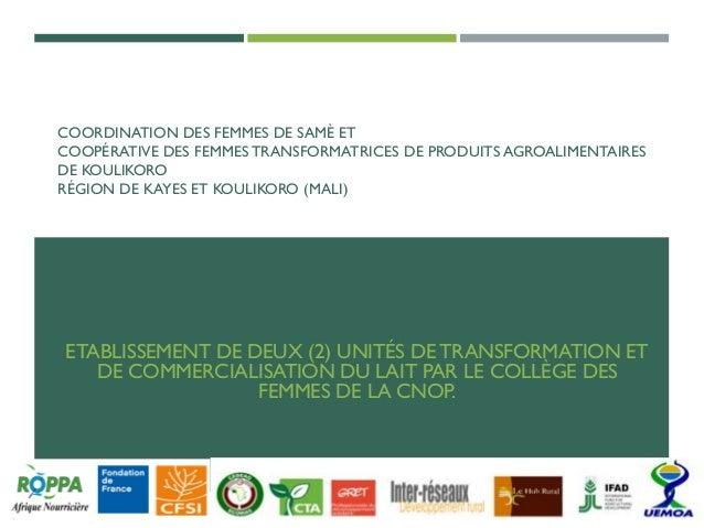 COORDINATION DES FEMMES DE SAMÈ ET COOPÉRATIVE DES FEMMES TRANSFORMATRICES DE PRODUITS AGROALIMENTAIRES DE KOULIKORO RÉGIO...