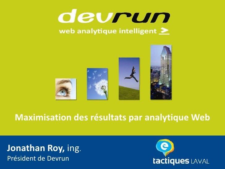Maximisation des résultats par analytique WebJonathan Roy, ing.Président de Devrun