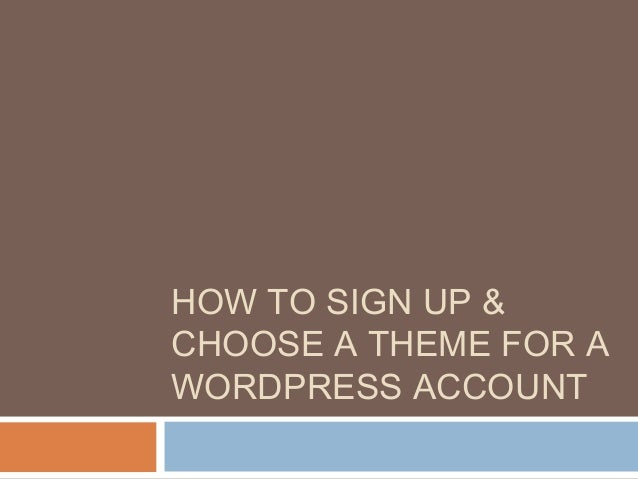HOW TO SIGN UP &CHOOSE A THEME FOR AWORDPRESS ACCOUNT