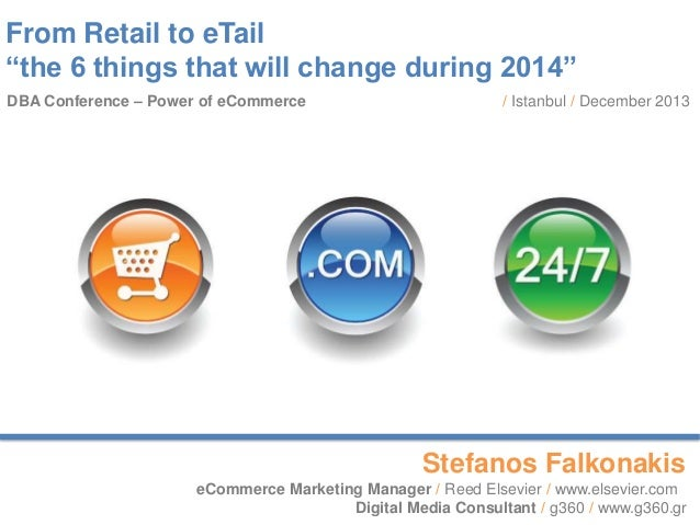 """From Retail to eTail """"the 6 things that will change during 2014"""" DBA Conference – Power of eCommerce  / Istanbul / Decembe..."""