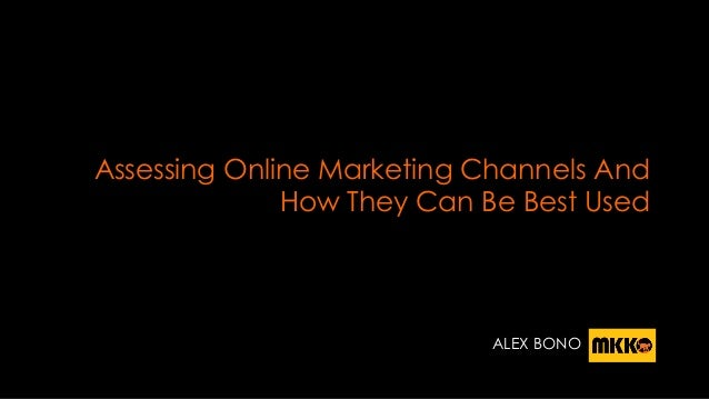 Assessing Online Marketing Channels And How They Can Be Best Used ALEX BONO