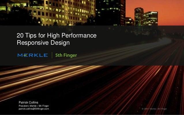 1 Patrick Collins President, Merkle | 5th Finger patrick.collins@5thfinger.com © 2014 Merkle | 5th Finger 20 Tips for High...