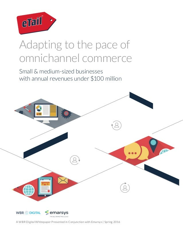 Adapting to the pace of omnichannel commerce Small & medium-sized businesses with annual revenues under $100 million A WBR...