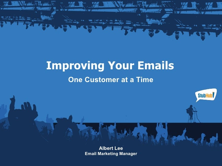 Improving Your Emails One Customer at a Time Albert Lee Email Marketing Manager