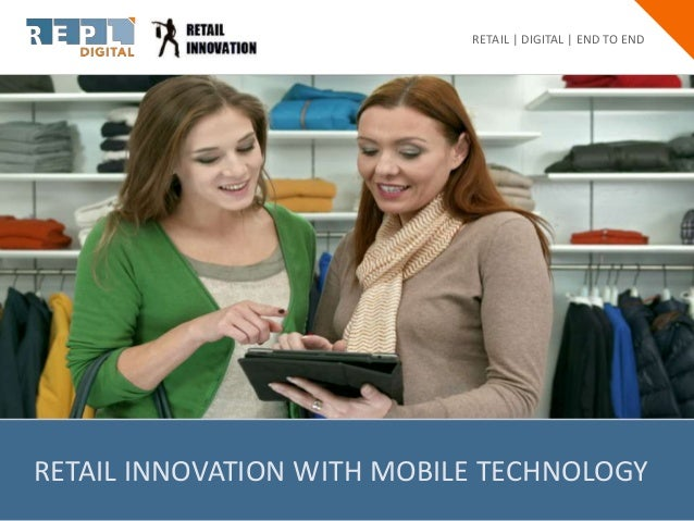 RETAIL INNOVATION WITH MOBILE TECHNOLOGY RETAIL | DIGITAL | END TO END